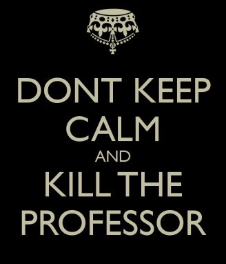 dont-keep-calm-and-kill-the-professor